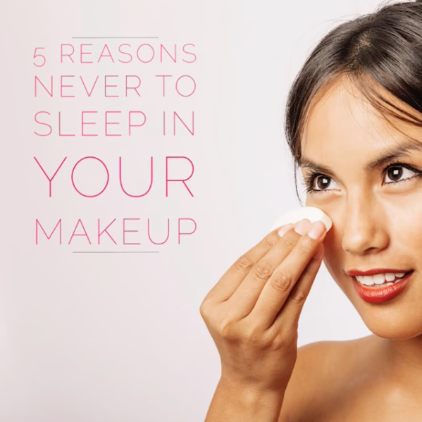 5 Reasons Never to Sleep in your Makeup